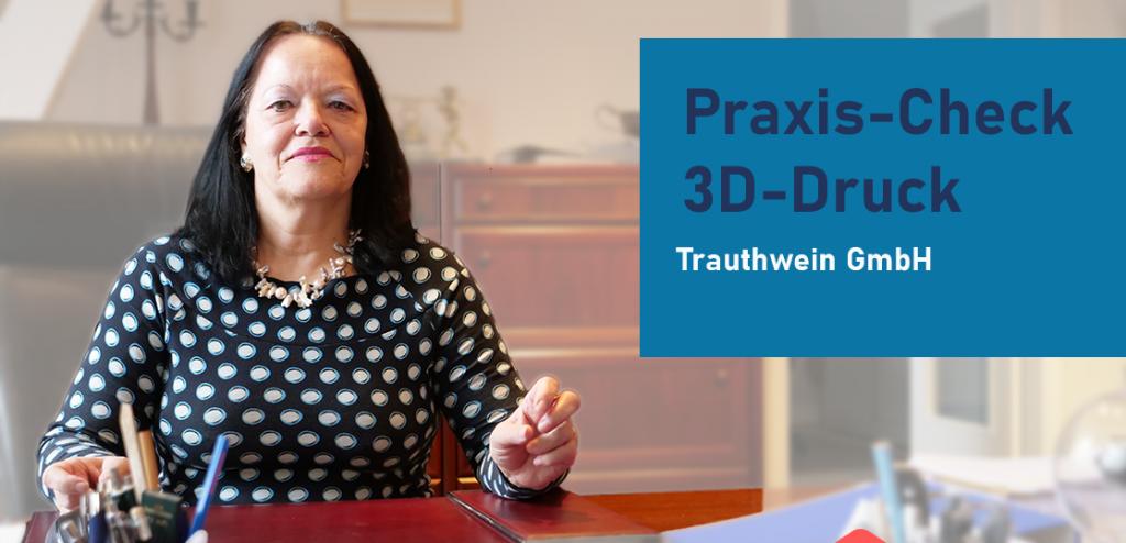 Praxis-Check 3D-Druck Trauthwein GmbH
